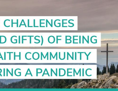 The challenges – and gifts – of being a faith community during a pandemic