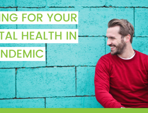 Caring For Your Mental Health During a Pandemic